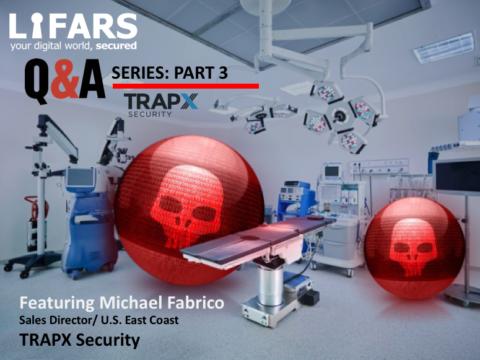 TrapX Security Q&A Part 3
