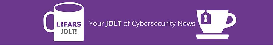 LIFARS Present JOLT of Cybersecurity News