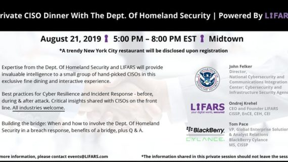 Private CISO Dinner with the Dept. of Homeland Security LIFARS will deliver its 2nd CISO Dinner with the Department of Homeland Security